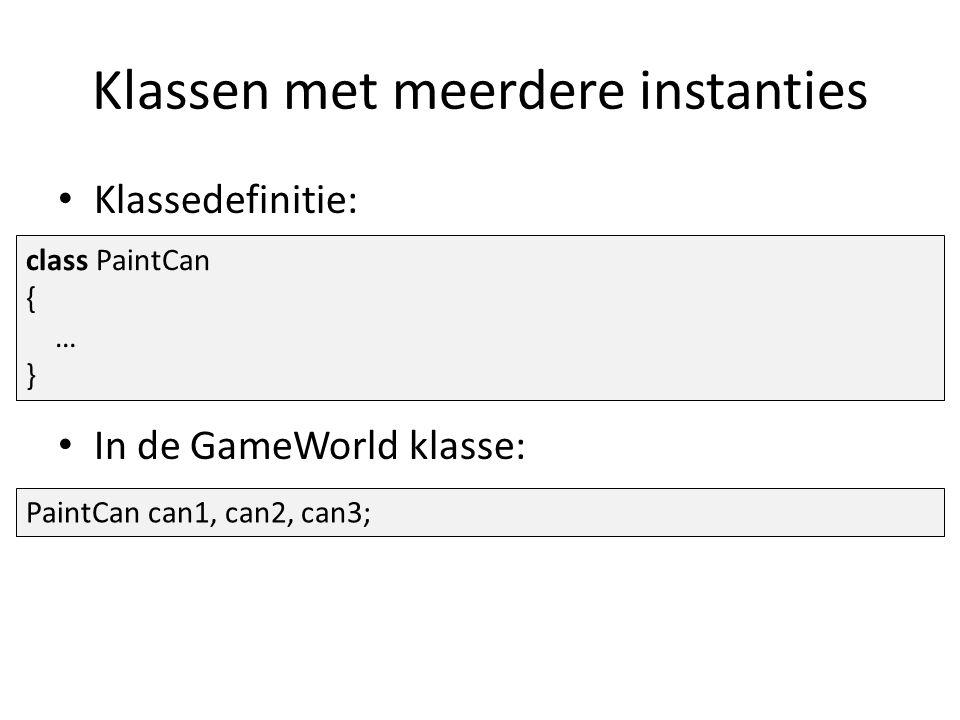 Klassen met meerdere instanties class PaintCan { … } PaintCan can1, can2, can3; Klassedefinitie: In de GameWorld klasse:
