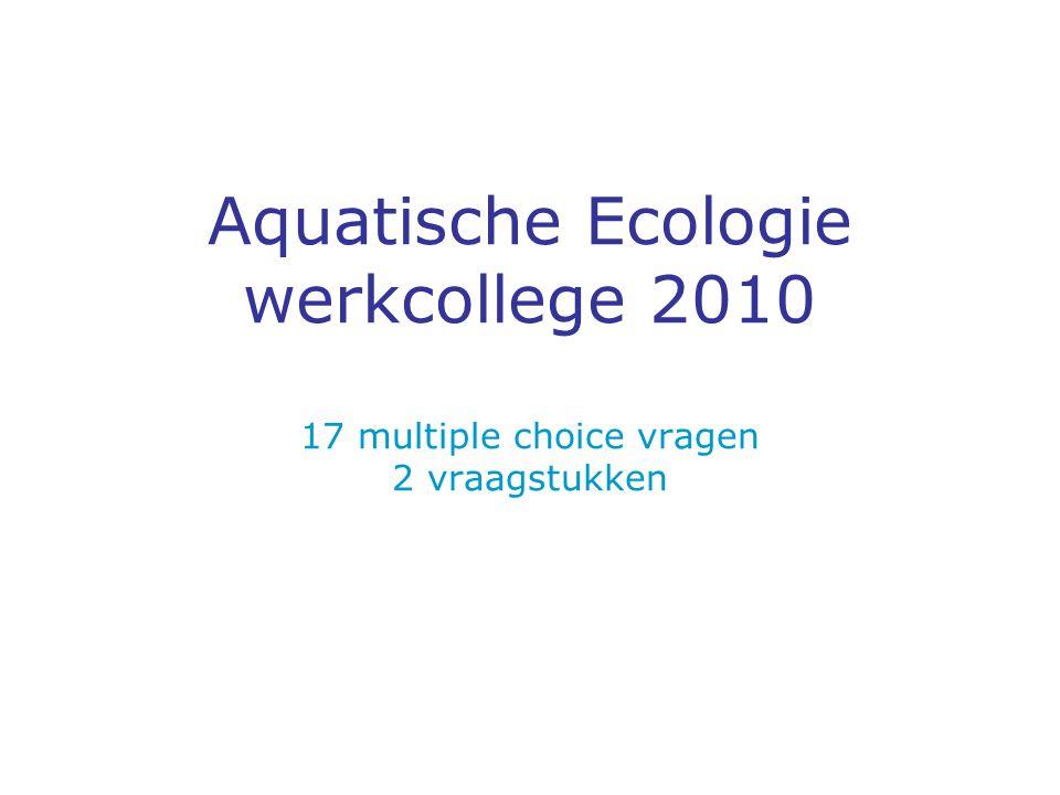 Aquatische Ecologie werkcollege 2010 17 multiple choice vragen 2 vraagstukken