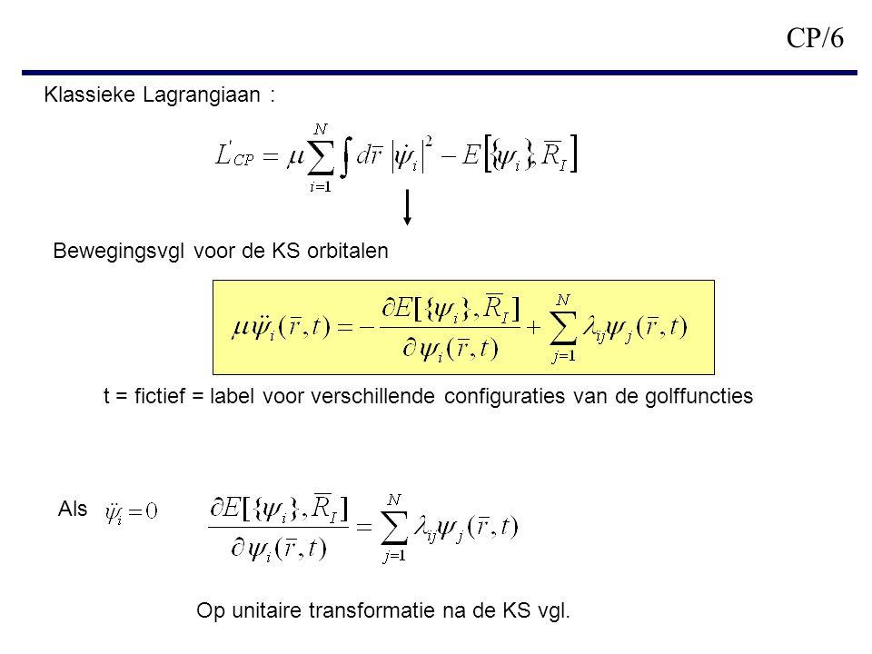 CP/7 2) Ab initio Moleculaire Dynamica volgens het CP concept Car Parrinello Lagrangiaan inclusief beweging van de atoomkernen : Klassieke kinetische energie voor atoomkernen Fictieve kinetische energie CP bewegingsvergelijkingen