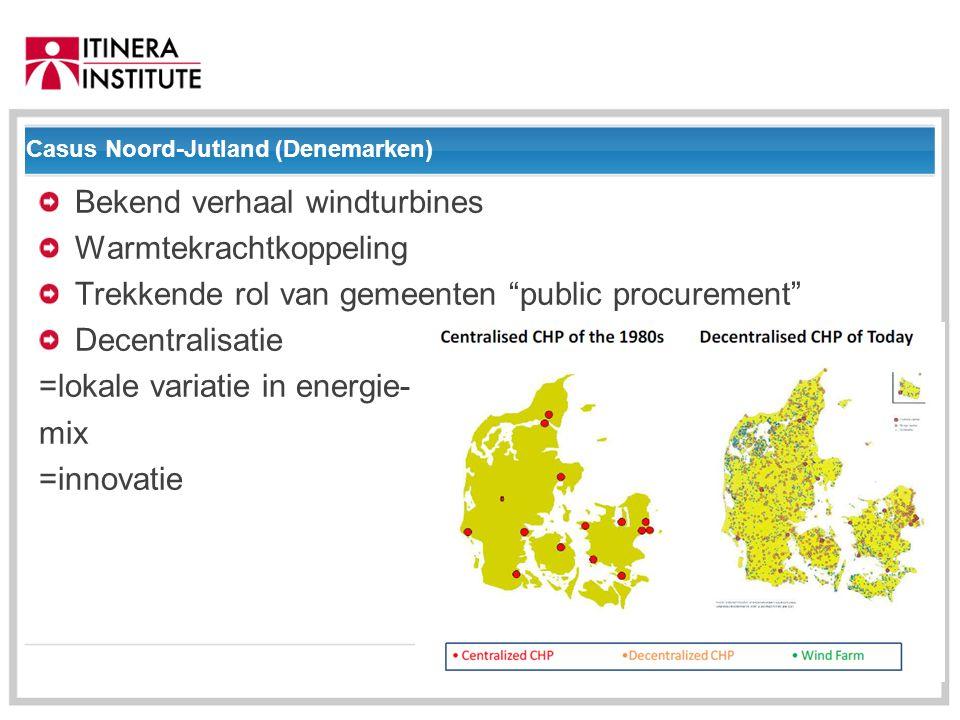 01/09/2014 Casus Noord-Jutland (Denemarken) Bekend verhaal windturbines Warmtekrachtkoppeling Trekkende rol van gemeenten public procurement Decentralisatie =lokale variatie in energie- mix =innovatie