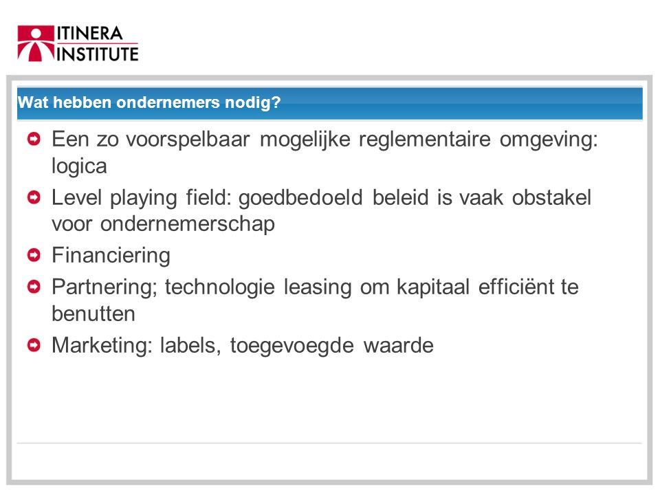 01/09/2014 Wat hebben ondernemers nodig? Een zo voorspelbaar mogelijke reglementaire omgeving: logica Level playing field: goedbedoeld beleid is vaak