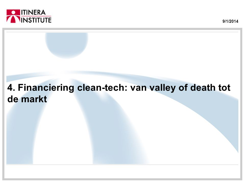 9/1/2014 4. Financiering clean-tech: van valley of death tot de markt