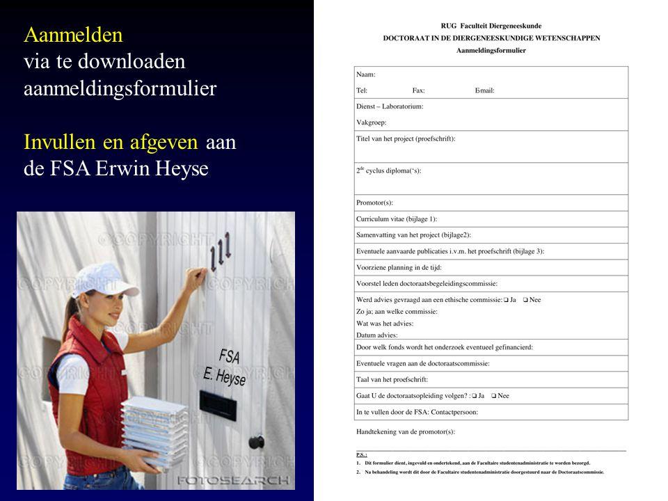 Aanmelden via te downloaden aanmeldingsformulier Invullen en afgeven aan de FSA Erwin Heyse