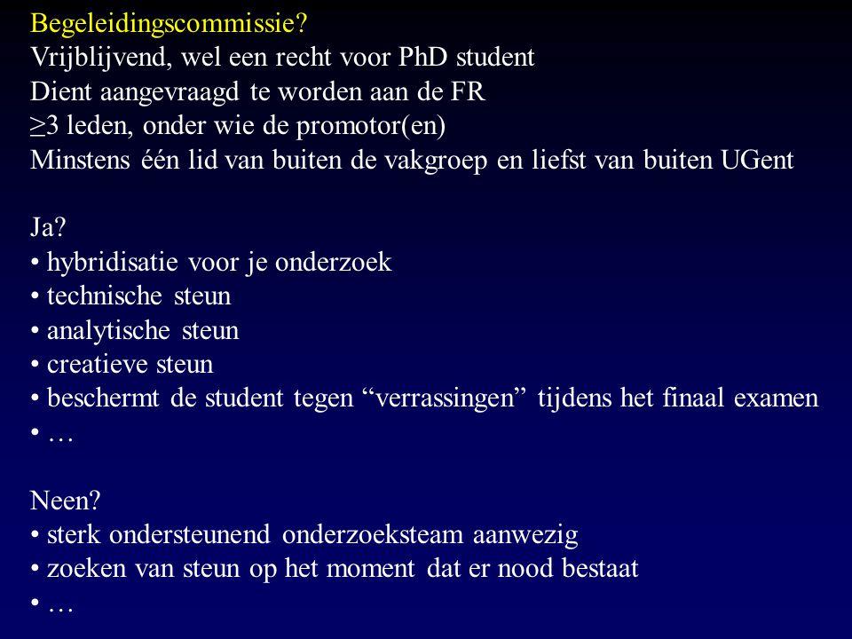 Begeleidingscommissie? Vrijblijvend, wel een recht voor PhD student Dient aangevraagd te worden aan de FR ≥3 leden, onder wie de promotor(en) Minstens