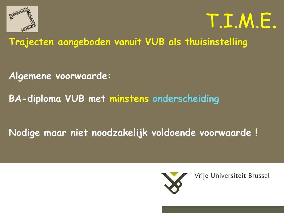 2-9-20149Herhaling titel van presentatie Trajecten aangeboden vanuit VUB als thuisinstelling Algemene voorwaarde: BA-diploma VUB met minstens onderscheiding Nodige maar niet noodzakelijk voldoende voorwaarde .