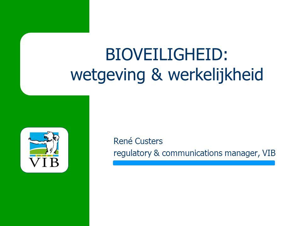 BIOVEILIGHEID: wetgeving & werkelijkheid René Custers regulatory & communications manager, VIB