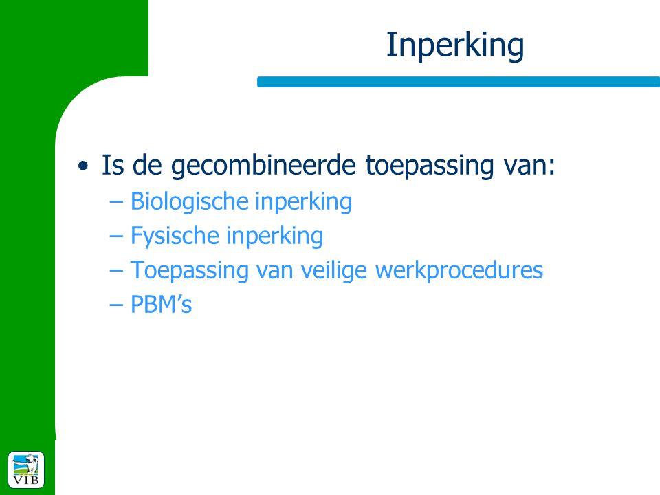 Inperking Is de gecombineerde toepassing van: –Biologische inperking –Fysische inperking –Toepassing van veilige werkprocedures –PBM's