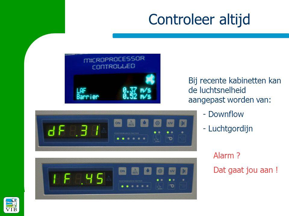 Controleer altijd Bij recente kabinetten kan de luchtsnelheid aangepast worden van: - Downflow - Luchtgordijn Alarm ? Dat gaat jou aan !