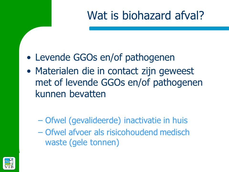 Wat is biohazard afval? Levende GGOs en/of pathogenen Materialen die in contact zijn geweest met of levende GGOs en/of pathogenen kunnen bevatten –Ofw