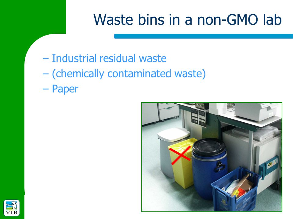 Waste bins in a non-GMO lab –Industrial residual waste –(chemically contaminated waste) –Paper