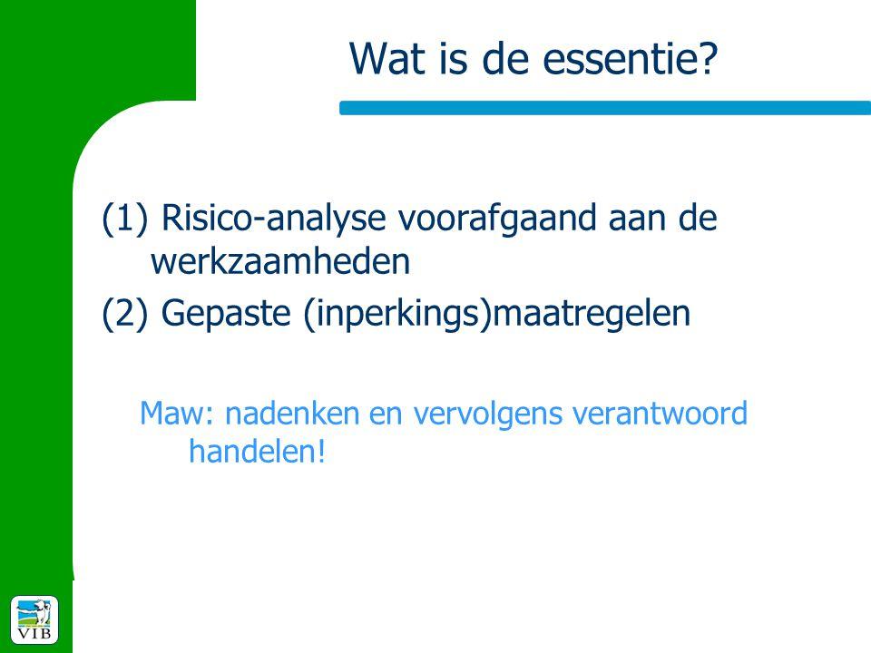 Wat is de essentie? (1) Risico-analyse voorafgaand aan de werkzaamheden (2) Gepaste (inperkings)maatregelen Maw: nadenken en vervolgens verantwoord ha