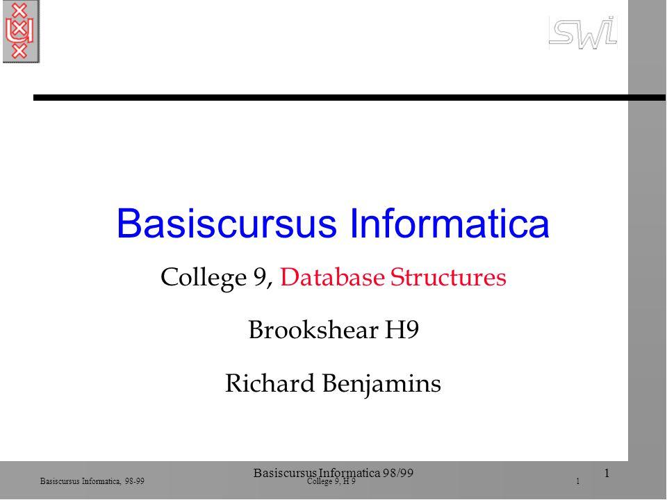 Basiscursus Informatica, 98-99 College 9, H 9 2 Basiscursus Informatica 98/992 Rooster n 16 maart herkansing DT 1, 15:00-17:00, zaal A-E (hoofdstuk 1-5) n 23 maart DT 2, 15:00-17:00, zaal A-E (hoofdstuk 6-9) (evaluaties) n 30 maart herkansing DT 2, 15:00-17:00, zaal A-E (hoofdstuk 6-9), Machiel Jansen n Vandaag laatste college!