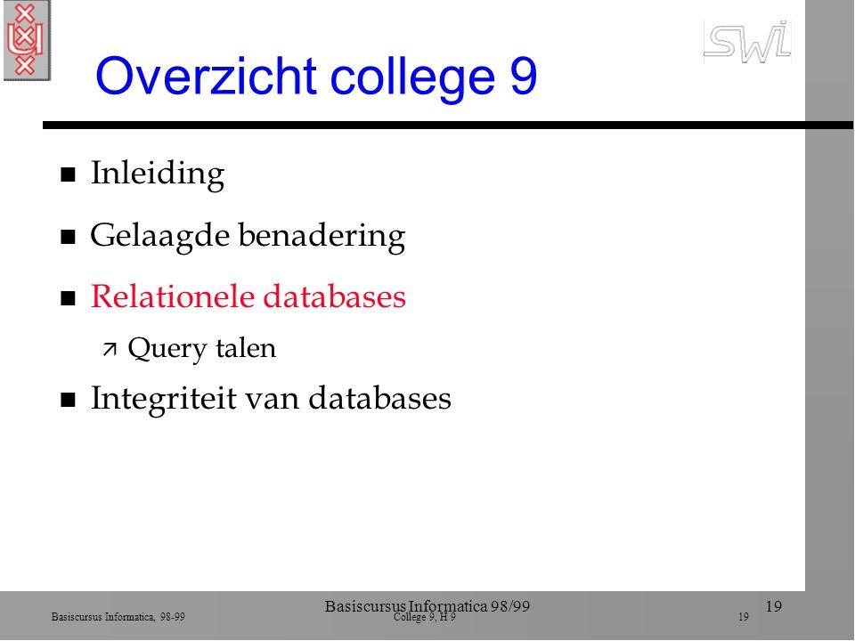 Basiscursus Informatica, 98-99 College 9, H 9 19 Basiscursus Informatica 98/9919 Overzicht college 9 n Inleiding n Gelaagde benadering n Relationele d