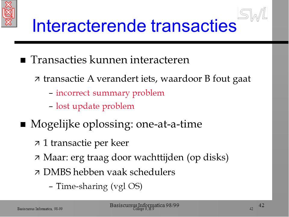 Basiscursus Informatica, 98-99 College 9, H 9 42 Basiscursus Informatica 98/9942 Interacterende transacties n Transacties kunnen interacteren ä transa