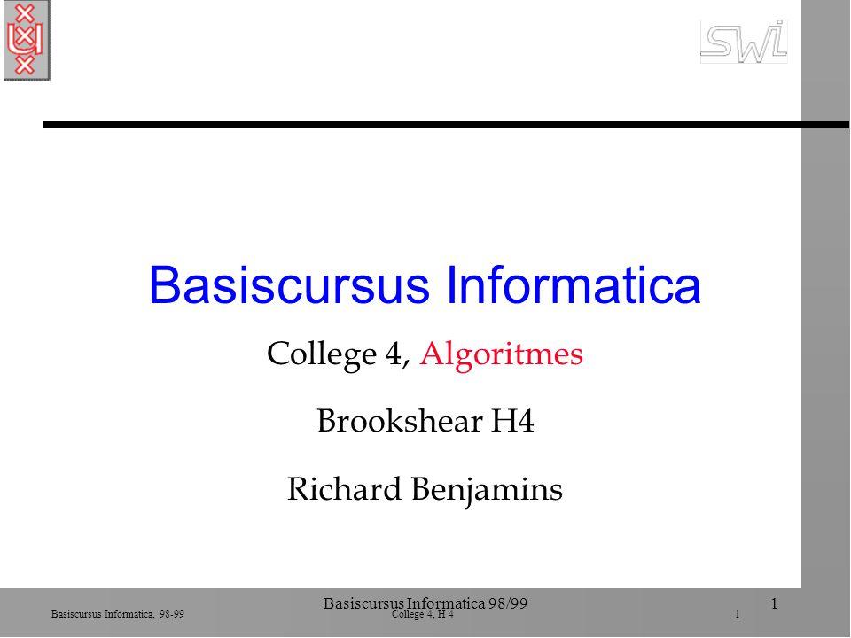 Basiscursus Informatica, 98-99 College 4, H 4 1 Basiscursus Informatica 98/991 Basiscursus Informatica College 4, Algoritmes Brookshear H4 Richard Ben