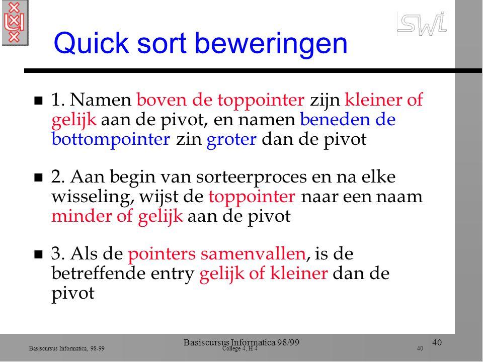 Basiscursus Informatica, 98-99 College 4, H 4 40 Basiscursus Informatica 98/9940 Quick sort beweringen n 1.