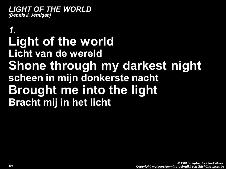 Copyright met toestemming gebruikt van Stichting Licentie © 1994 Shepherd's Heart Music 1/9 LIGHT OF THE WORLD (Dennis J. Jernigan) 1. Light of the wo