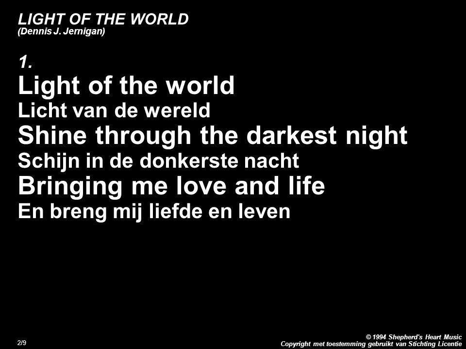 Copyright met toestemming gebruikt van Stichting Licentie © 1994 Shepherd's Heart Music 2/9 LIGHT OF THE WORLD (Dennis J. Jernigan) 1. Light of the wo