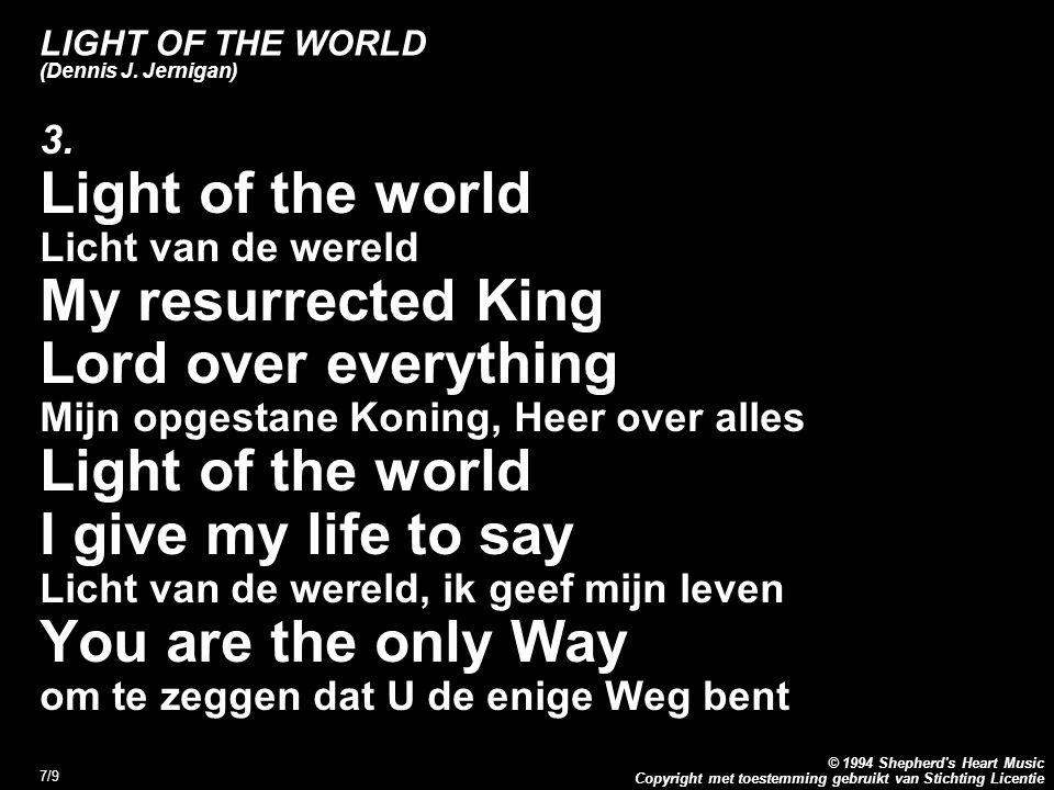 Copyright met toestemming gebruikt van Stichting Licentie © 1994 Shepherd's Heart Music 7/9 LIGHT OF THE WORLD (Dennis J. Jernigan) 3. Light of the wo