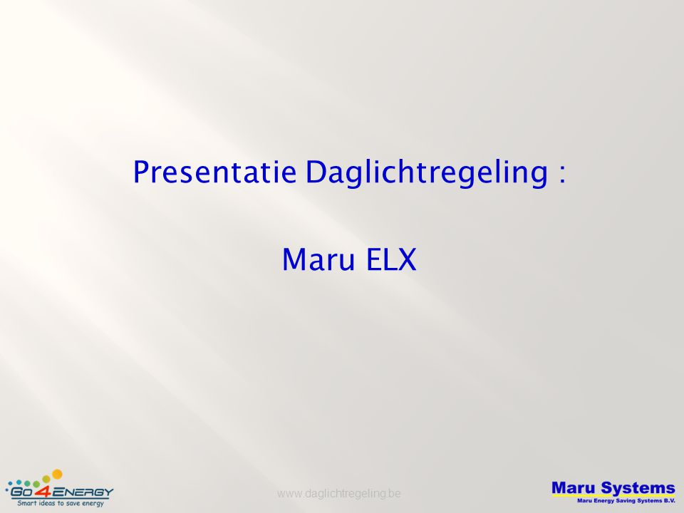 www.daglichtregeling.be Presentatie Daglichtregeling : Maru ELX
