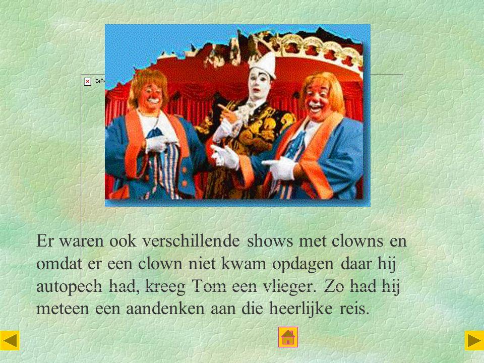 Er waren ook verschillende shows met clowns en omdat er een clown niet kwam opdagen daar hij autopech had, kreeg Tom een vlieger. Zo had hij meteen ee