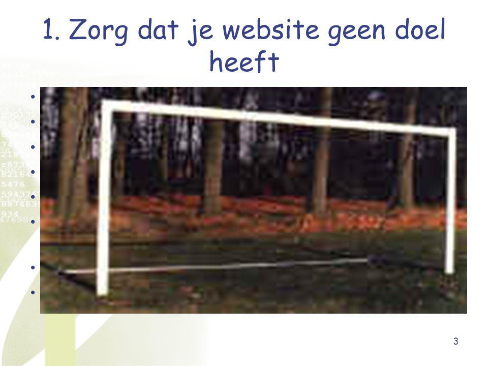 3 1. Zorg dat je website geen doel heeft Wat wens je te bereiken met je website.
