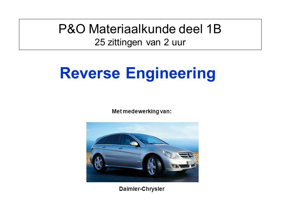 P&O Materiaalkunde deel 1B 25 zittingen van 2 uur Reverse Engineering Met medewerking van: Daimler-Chrysler