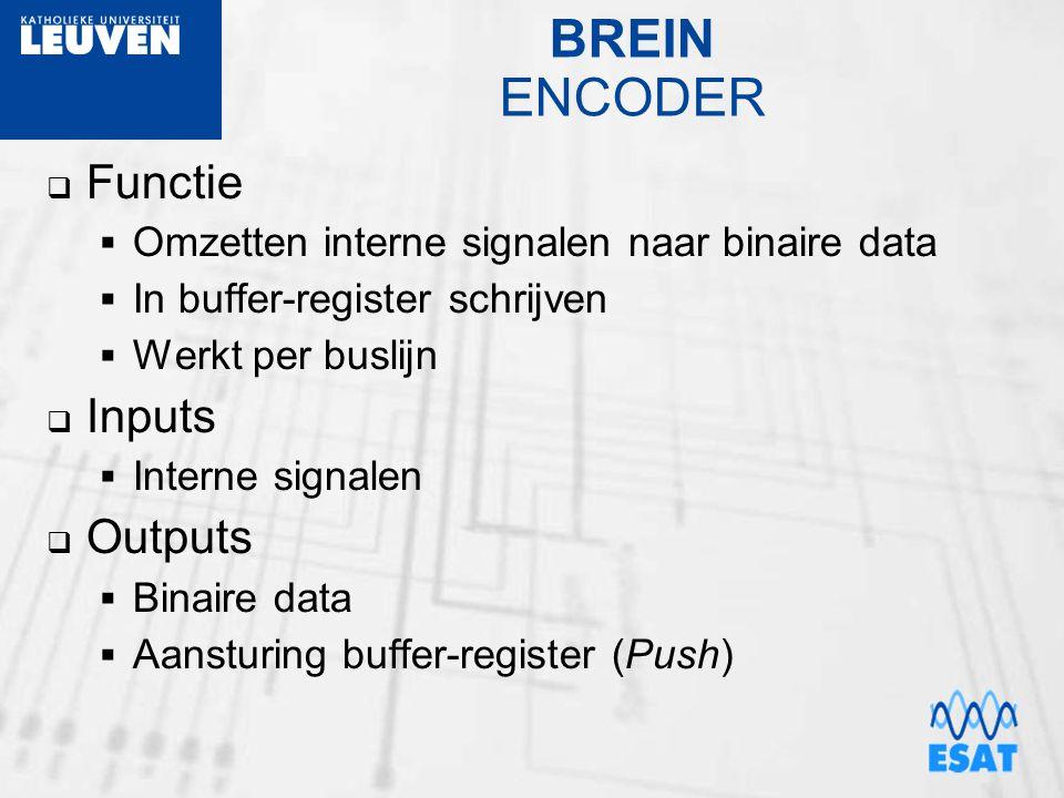 BREIN ENCODER  Functie  Omzetten interne signalen naar binaire data  In buffer-register schrijven  Werkt per buslijn  Inputs  Interne signalen 