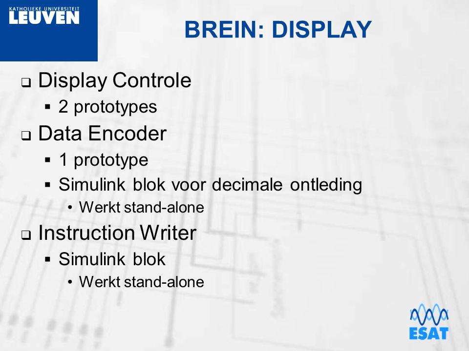 BREIN: DISPLAY  Display Controle  2 prototypes  Data Encoder  1 prototype  Simulink blok voor decimale ontleding Werkt stand-alone  Instruction