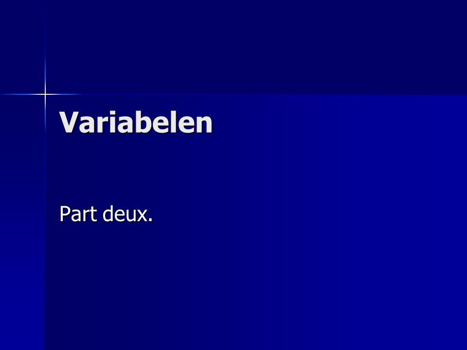 Variabelen Part deux.