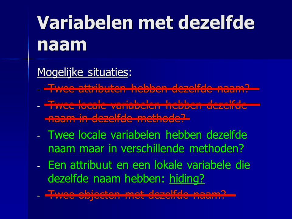 Variabelen met dezelfde naam Mogelijke situaties: - Twee attributen hebben dezelfde naam.