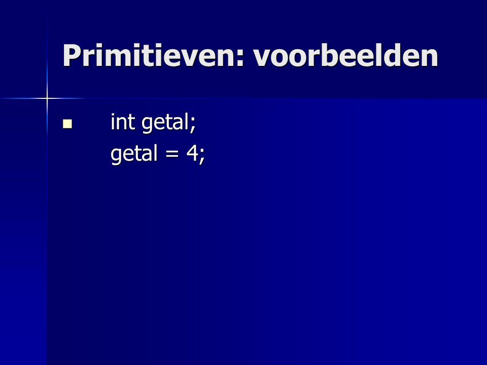 Primitieven: voorbeelden int getal; int getal; getal = 4; getal = 4;