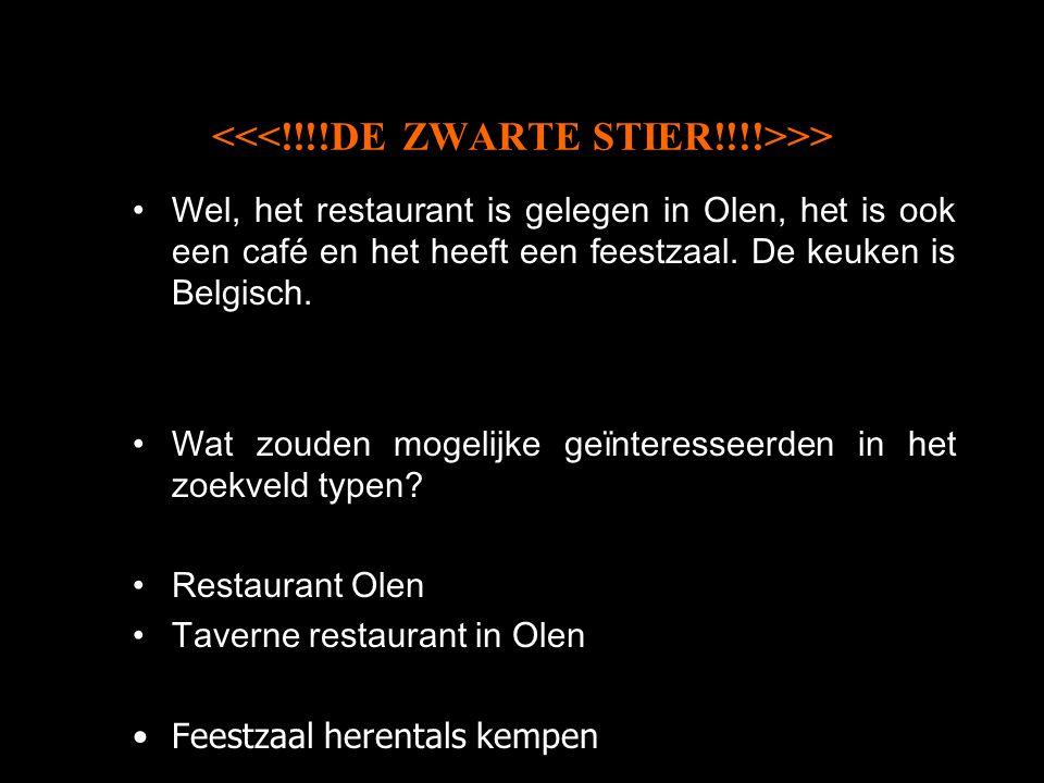 >> Wel, het restaurant is gelegen in Olen, het is ook een café en het heeft een feestzaal.