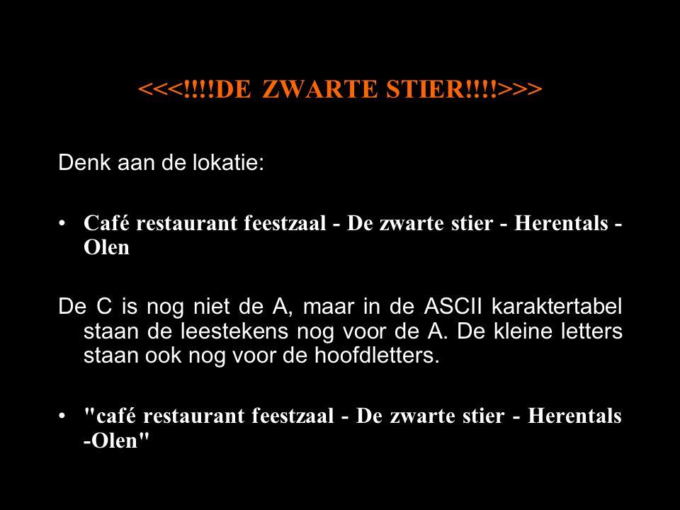 >> Denk aan de lokatie: Café restaurant feestzaal - De zwarte stier - Herentals - Olen De C is nog niet de A, maar in de ASCII karaktertabel staan de leestekens nog voor de A.