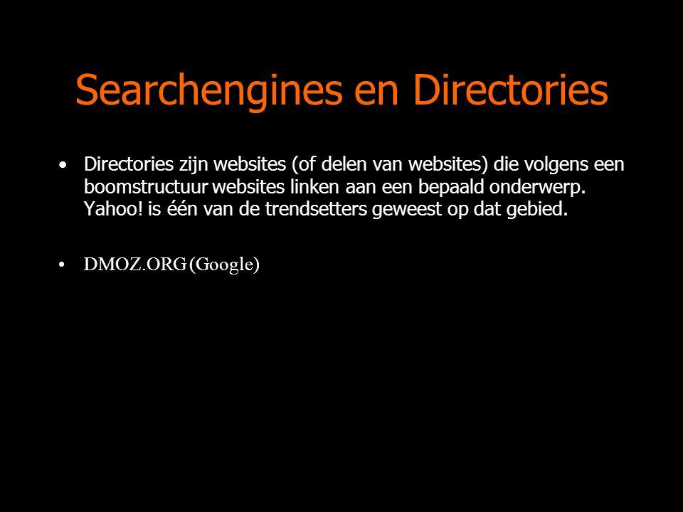 Searchengines en Directories Directories zijn websites (of delen van websites) die volgens een boomstructuur websites linken aan een bepaald onderwerp.