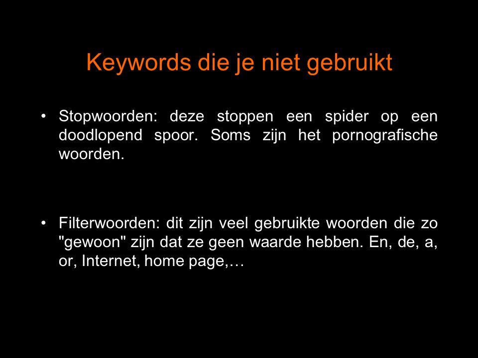 Keywords die je niet gebruikt Stopwoorden: deze stoppen een spider op een doodlopend spoor.
