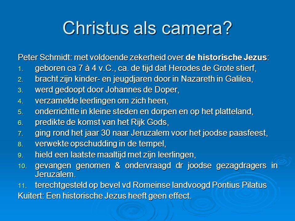 Christus als camera.Peter Schmidt: met voldoende zekerheid over de historische Jezus: 1.