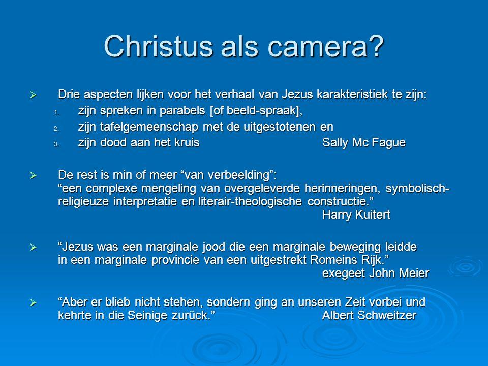 Christus als camera. Drie aspecten lijken voor het verhaal van Jezus karakteristiek te zijn: 1.