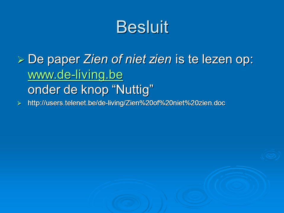 Besluit  De paper Zien of niet zien is te lezen op: www.de-living.be onder de knop Nuttig www.de-living.be  http://users.telenet.be/de-living/Zien%20of%20niet%20zien.doc
