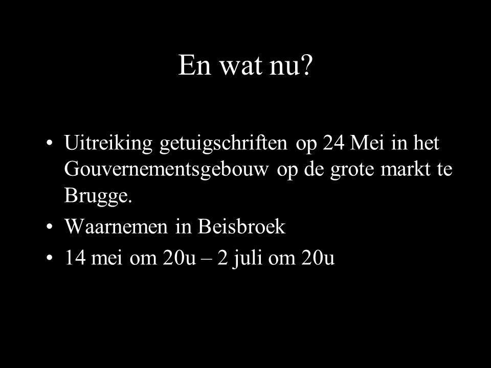 En wat nu? Uitreiking getuigschriften op 24 Mei in het Gouvernementsgebouw op de grote markt te Brugge. Waarnemen in Beisbroek 14 mei om 20u – 2 juli