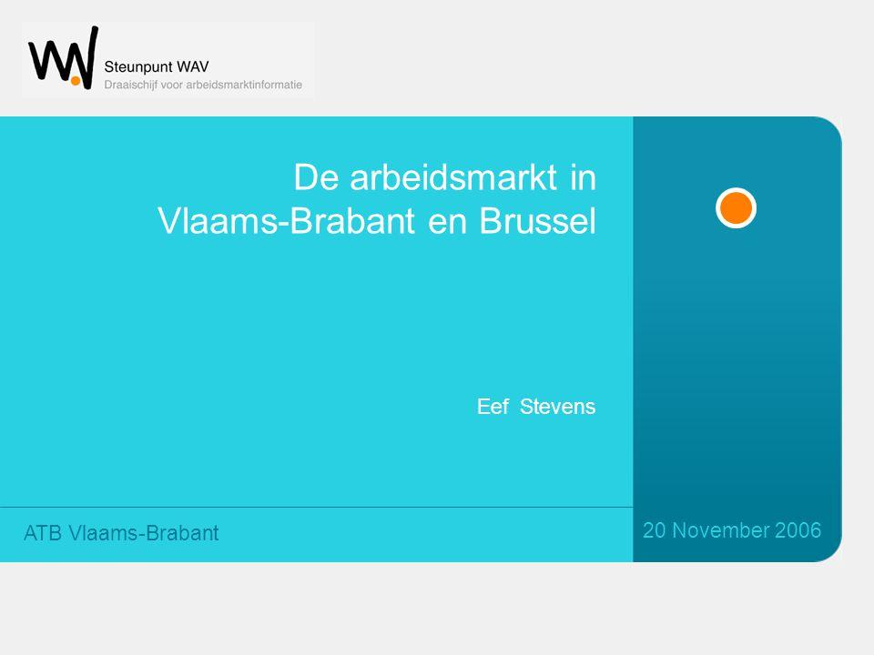 De arbeidsmarkt in Vlaams-Brabant en Brussel 20 November 2006 ATB Vlaams-Brabant Eef Stevens
