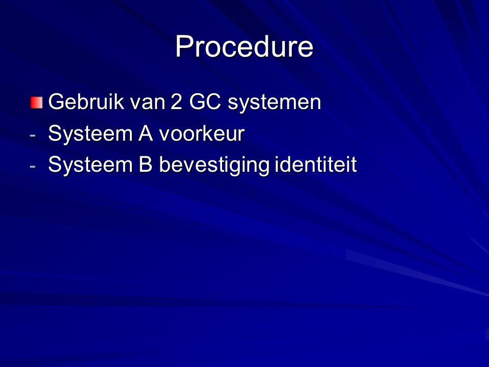 Procedure Gebruik van 2 GC systemen - Systeem A voorkeur - Systeem B bevestiging identiteit