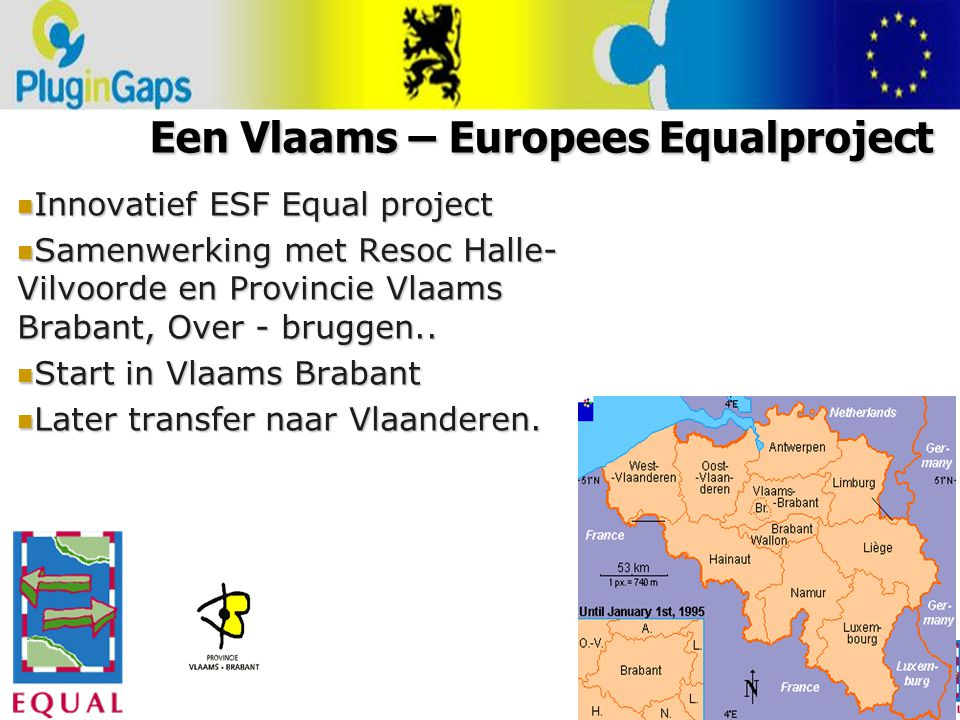 Een Vlaams – Europees Equalproject Innovatief ESF Equal project Innovatief ESF Equal project Samenwerking met Resoc Halle- Vilvoorde en Provincie Vlaams Brabant, Over - bruggen..
