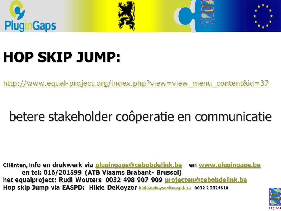 HOP SKIP JUMP: http://www.equal-project.org/index.php?view=view_menu_content&id=37 http://www.equal-project.org/index.php?view=view_menu_content&id=37