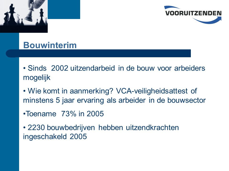 Bouwinterim Sinds 2002 uitzendarbeid in de bouw voor arbeiders mogelijk Wie komt in aanmerking.