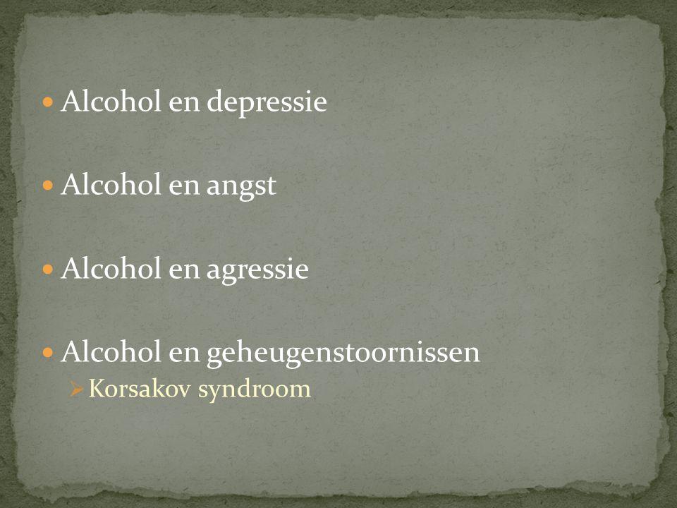 Alcohol en depressie Alcohol en angst Alcohol en agressie Alcohol en geheugenstoornissen  Korsakov syndroom