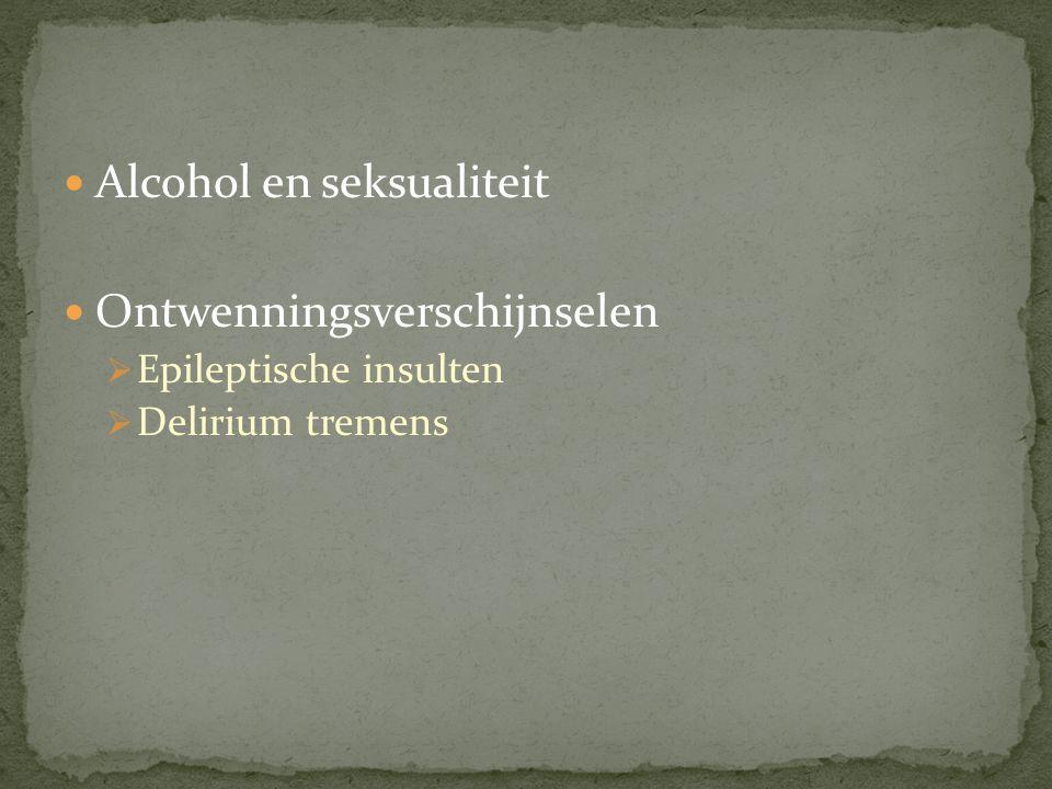 Alcohol en seksualiteit Ontwenningsverschijnselen  Epileptische insulten  Delirium tremens