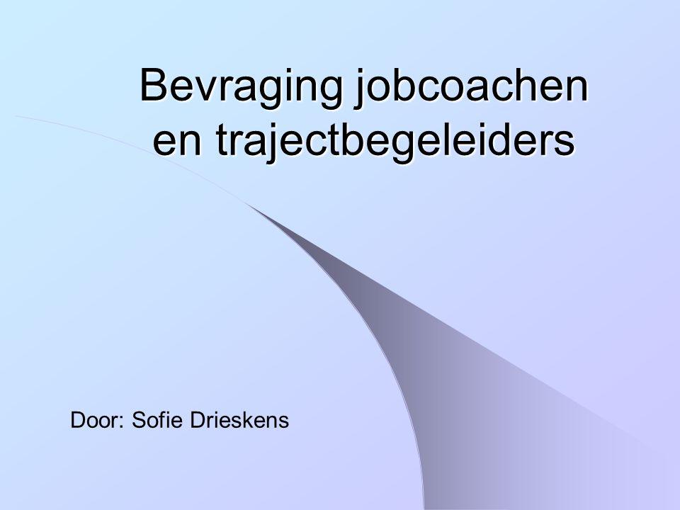 Bevraging jobcoachen en trajectbegeleiders Door: Sofie Drieskens