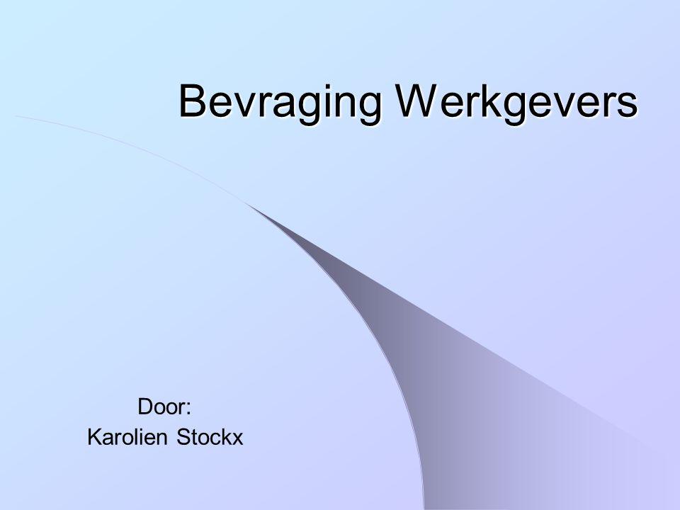 Bevraging Werkgevers Door: Karolien Stockx