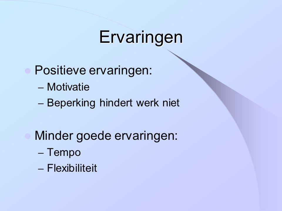 Ervaringen Positieve ervaringen: – Motivatie – Beperking hindert werk niet Minder goede ervaringen: – Tempo – Flexibiliteit